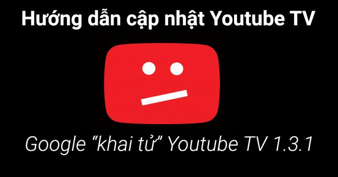 Hướng dẫn sửa lỗi Youtube TV không xem được bắt cập nhật phiên bản mới